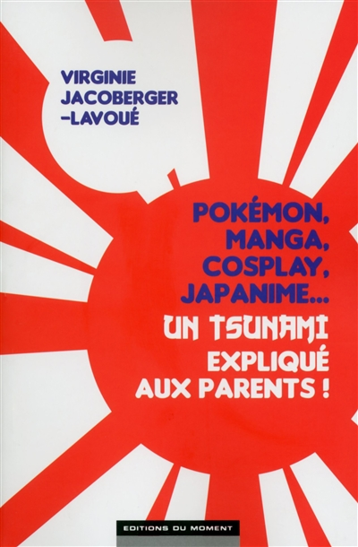 POKEMON, MANGA, COSPLAY, JAPANIME...UN TSUNAMI EXPLIQUE AUX PARENTS !